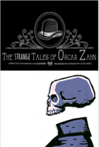 The Strange Tales of Oscar Zahn